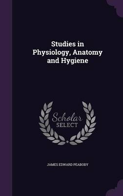 Studies in Physiology, Anatomy and Hygiene by James Edward Peabody