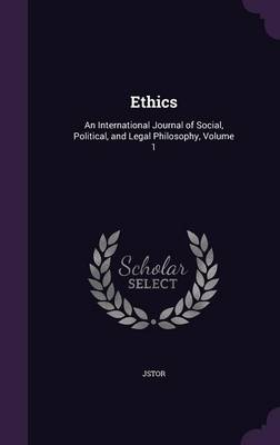 Ethics An International Journal of Social, Political, and Legal Philosophy, Volume 1 by Jstor