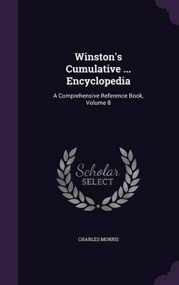 Winston's Cumulative ... Encyclopedia A Comprehensive Reference Book, Volume 8 by Charles Morris