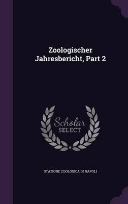 Zoologischer Jahresbericht, Part 2 by Stazione Zoologica Di Napoli