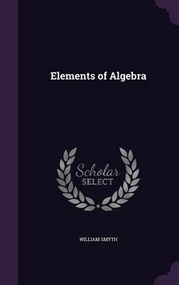 Elements of Algebra by William Smyth