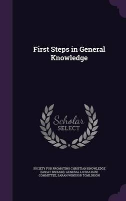 First Steps in General Knowledge by Society for Promoting Christian Knowledg, Sarah Windsor Tomlinson