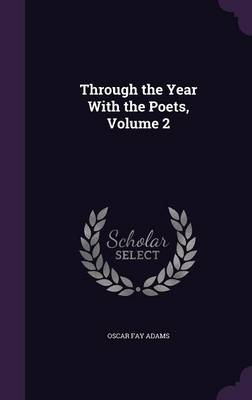 Through the Year with the Poets, Volume 2 by Oscar Fay Adams