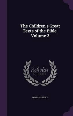 The Children's Great Texts of the Bible, Volume 3 by James Hastings