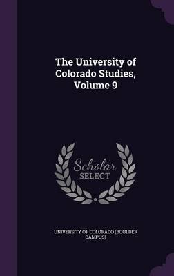 The University of Colorado Studies, Volume 9 by University of Colorado (Boulder Campus)