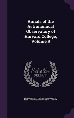 Annals of the Astronomical Observatory of Harvard College, Volume 9 by Harvard College Observatory