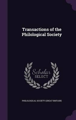 Transactions of the Philological Society by Philological Society (Great Britain)