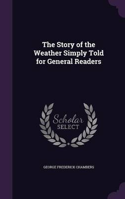 The Story of the Weather Simply Told for General Readers by George Frederick Chambers