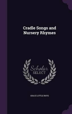 Cradle Songs and Nursery Rhymes by Grace Little Rhys