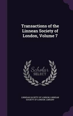 Transactions of the Linnean Society of London, Volume 7 by Linnean Society of London, Linnean Society of London Library