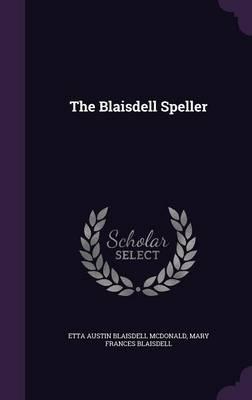 The Blaisdell Speller by Etta Austin Blaisdell McDonald, Mary Frances Blaisdell