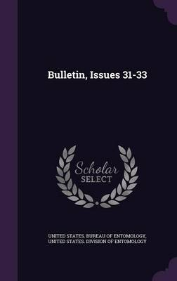 Bulletin, Issues 31-33 by United States Bureau of Entomology, United States Division of Entomology