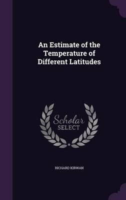 An Estimate of the Temperature of Different Latitudes by Richard Kirwan