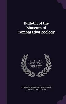 Bulletin of the Museum of Comparative Zoology by Harvard University Museum of Comparativ