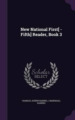 New National First[ -Fifth] Reader, Book 3 by Charles Joseph Barnes, J Marshall Hawkes