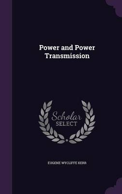 Power and Power Transmission by Eugene Wycliffe Kerr
