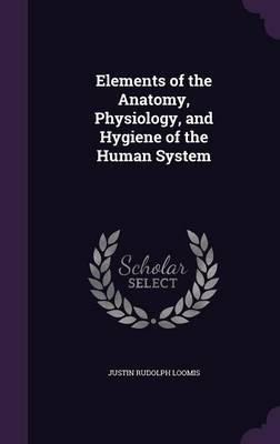 Elements of the Anatomy, Physiology, and Hygiene of the Human System by Justin Rudolph Loomis