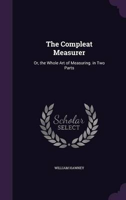 The Compleat Measurer Or, the Whole Art of Measuring. in Two Parts by William Hawney