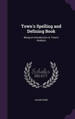 Town's Spelling and Defining Book Being an Introduction to Town's Analysis by Salem Town
