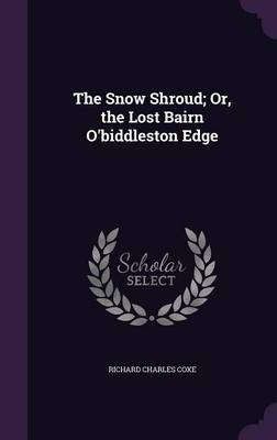 The Snow Shroud; Or, the Lost Bairn O'Biddleston Edge by Richard Charles Coxe