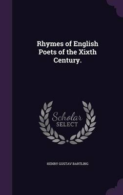 Rhymes of English Poets of the Xixth Century. by Henry Gustav Bartling
