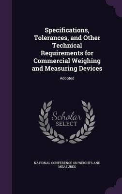 Specifications, Tolerances, and Other Technical Requirements for Commercial Weighing and Measuring Devices Adopted by National Conference on Weights and Measu