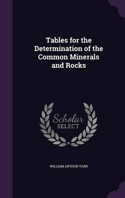 Tables for the Determination of the Common Minerals and Rocks by William Arthur Tarr