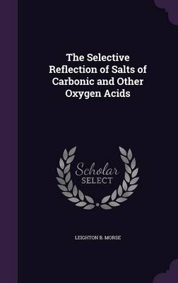 The Selective Reflection of Salts of Carbonic and Other Oxygen Acids by Leighton B Morse