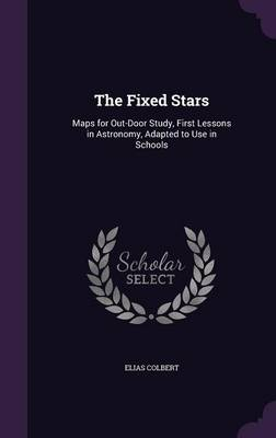 The Fixed Stars Maps for Out-Door Study, First Lessons in Astronomy, Adapted to Use in Schools by Elias Colbert