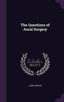 The Questions of Aural Surgery by Professor Emeritus Department of History James (Professor Emeritus, University of Warwick University of Warwick Profess Hinton