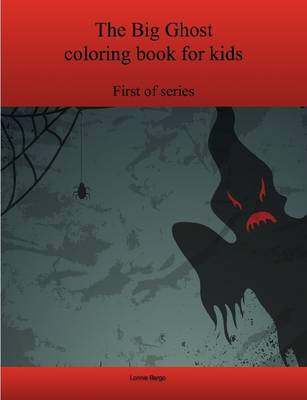The First Big Ghost Coloring Book for Kids by Lonnie Bargo
