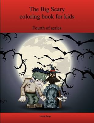 The Fourth Big Scary Coloring Book for Kids by Lonnie Bargo