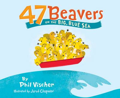 47 Beavers on the Big, Blue Sea by Phil Vischer