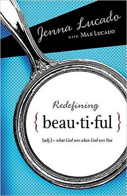 Redefining Beautiful What God Sees When God Sees You by Jenna Lucado Bishop, Max Lucado