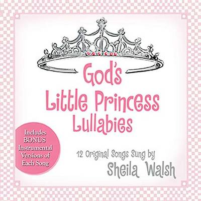 God's Little Princess Lullabies Soothing Scriptures, Peaceful Prayers, and Gentle Blessings by Sheila Walsh