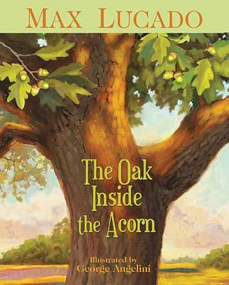 The Oak Inside the Acorn by Max Lucado