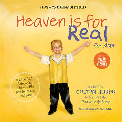 Heaven is for Real for Kids A Little Boy's Astounding Story of His Trip to Heaven and Back by Todd Burpo, Sonja Burpo