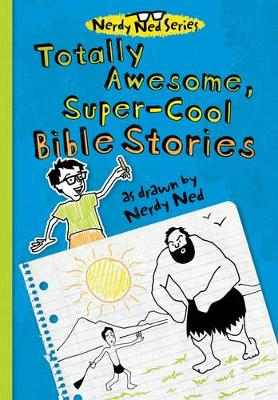 Totally Awesome, Super-Cool Bible Stories as Drawn by Nerdy Ned by Thomas Nelson
