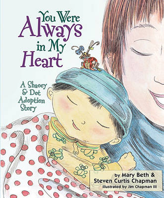 You Were Always in My Heart A Shaoey and Dot Adoption Story by Mary Beth Chapman, Steven Curtis Chapman