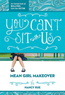 You Can't Sit with Us An Honest Look at Bullying from the Victim by Nancy N. Rue