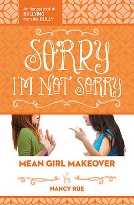 Sorry I'm Not Sorry An Honest Look at Bullying from the Bully by Nancy N. Rue