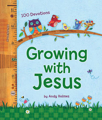Growing with Jesus 100 Daily Devotions by Andy Holmes