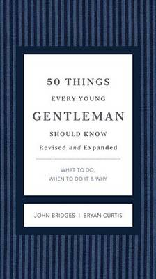 50 Things Every Young Gentleman Should Know Revised & Upated What to Do, When to Do it, & Why by John Bridges, Bryan Curtis