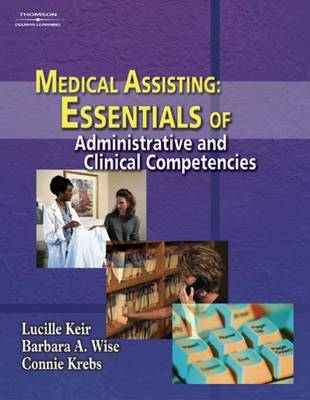 Medical Assisting Essentials of Administrative and Clinical Competencies by Lucille Keir, Connie Krebs, Barbara A. Wise