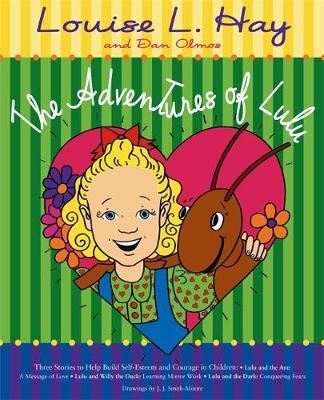 The Adventures Of Lulu by Louise L. Hay, Dan Olmos, J. J. Smith-Moore