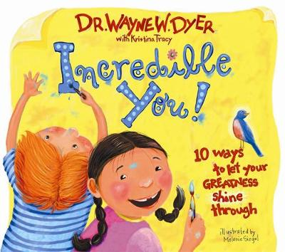 Incredible You! 10 Ways To Let Your Greatness Shine Through by Dr. Wayne W. Dyer, Melanie Siegel, Kristina Tracy