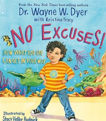 No Excuses! How What You Say Can Get In Your Way by Dr. Wayne W. Dyer, Kristina Tracy