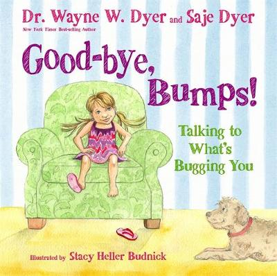 Good-Bye, Bumps Talking to What's Bugging You by Dr. Wayne W. Dyer, Saje Dyer, Kristina Tracy