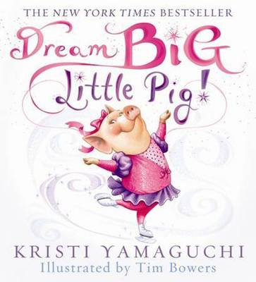 Dream Big, Little Pig! by Kristi Yamaguchi