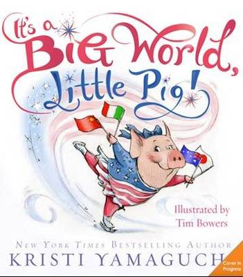 It's a Big World, Little Pig! by Kristi Yamaguchi, Tim Bowers